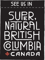 See us in super natural British Columbia, Canada.